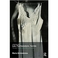Law, Psychoanalysis, Society: Taking the Unconscious Seriously by Aristodemou; Maria, 9781138787261
