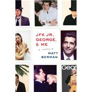 JFK Jr., George, & Me A Memoir by Berman, Matt, 9781451697261