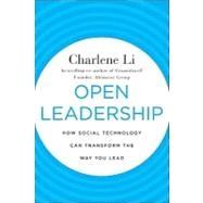 Open Leadership : How Social Technology Can Transform the Way You Lead by Li, Charlene, 9780470597262