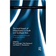 The Local Impact of Globalization in South and Southeast Asia: Offshore Business Processes in Services Industries by Bart; Lambregts, 9781138777262