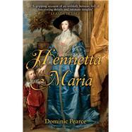 Henrietta Maria by Pearce, Dominic, 9781445677262