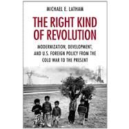 The Right Kind of Revolution by Latham, Michael E., 9780801477263