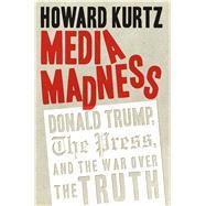 Media Madness by Kurtz, Howard, 9781621577263