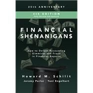 Financial Shenanigans, Fourth Edition:  How to Detect Accounting Gimmicks and Fraud in Financial Reports by Schilit, Howard; Perler, Jeremy; Engelhart, Yoni, 9781260117264