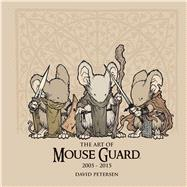 The Art of Mouse Guard 2005-2015 by Petersen, David, 9781608867264