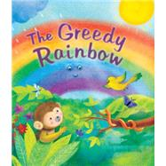 The Greedy Rainbow by Chandler, Susan, 9781609927264