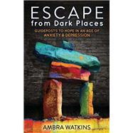 Escape from Dark Places by Watkins, Ambra, 9781630477264