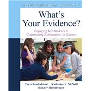 What's Your Evidence? Engaging K-5 Children in Constructing Explanations in Science by Zembal-Saul, Carla L.; McNeill, Katherine L.; Hershberger, Kimber, 9780132117265