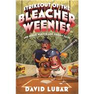 Strikeout of the Bleacher Weenies And Other Warped and Creepy Tales by Lubar, David, 9780765377265
