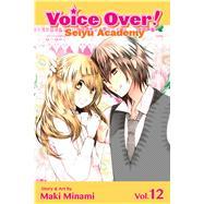 Voice Over!: Seiyu Academy, Vol. 12 by Minami, Maki, 9781421577265