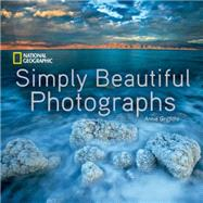 Simply Beautiful Photographs by Griffiths, Annie, 9781426217265