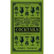 The Classic Guide to Cocktails by Thomas, Jerry, 9781445647265