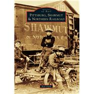 Pittsburg, Shawmut and Northern Railroad by Clark, Ken, 9781467117265