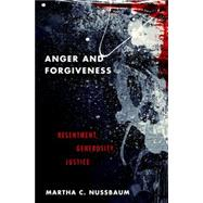 Anger and Forgiveness Resentment, Generosity, Justice by Nussbaum, Martha C., 9780190907266