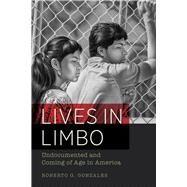 Lives in Limbo by Gonzales, Roberto G.; Vargas, Jose Antonio, 9780520287266