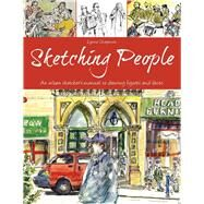Sketching People: An Urban Sketcher's Manual to Drawing Figures and Faces by Chapman, Lynne, 9781438007267