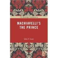 The Routledge Guidebook to Machiavelli's The Prince by Scott; John T., 9780415707268