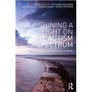 Shining a Light on the Autism Spectrum: Experiences and Aspirations of Adults by Costley; Debra, 9781138957268