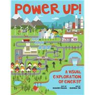 Power Up! A Visual Exploration of Energy by Paleja, Shaker; Kinnaird, Ross, 9781554517268