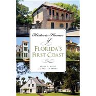 Historic Homes of Florida's First Coast by Atwood, Mary; Weeks, William, 9781626197268