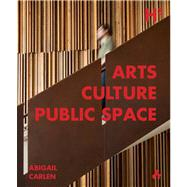 Arts Culture Public Space by Carlen, Abigail, 9781908967268