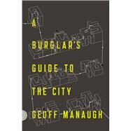 A Burglar's Guide to the City by Manaugh, Geoff, 9780374117269