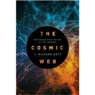 The Cosmic Web by Gott, J. Richard, 9780691157269