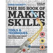 The Big Book of Maker Skills (Popular Science) Tools & Techniques for Building Great Tech Projects by Hackett, Chris, 9781616287269