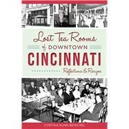 Lost Tea Rooms of Downtown Cincinnati by Beischel, Cynthia Kuhn, 9781467137270
