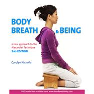 Body, Breath and Being, 2nd A new guide to the Alexander Technique by Nicholls, Carolyn, 9781909457270