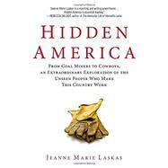 Hidden America : From Coal Miners to Cowboys, an Extraordinary Exploration of the Unseen People Who Make This Country Work by Laskas, Jeanne Marie, 9780425267271