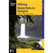 Hiking Waterfalls in Oregon A Guide to the State's Best Waterfall Hikes by Sawyer, Adam, 9780762787272