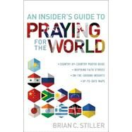 An Insider's Guide to Praying for the World by Stiller, Brian C., 9780764217272