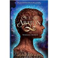 Out of Abaton, Book 1 The Wooden Prince by Bemis, John Claude, 9781484707272