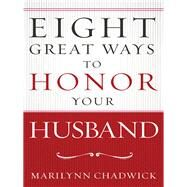 Eight Great Ways to Honor Your Husband by Chadwick, Marilynn, 9780736967273