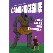 Cambridgeshire Folk Tales for Children by Colquhoun, Chip, 9780750967273