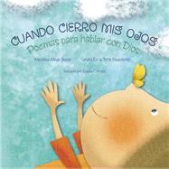 Cuando cierro mis ojos Poemas para hablar con Dios by Albuja Bayas, Marialuz; De la Torre Guarderas, Sandra; Cornejo, Eulalia, 9781433687273