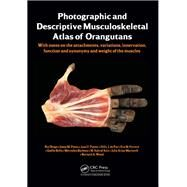Photographic and Descriptive Musculoskeletal Atlas of Orangutans: with notes on the attachments, variations, innervations, function and synonymy and weight of the muscles by Diogo; Rui, 9781466597273