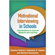 Motivational Interviewing in Schools Conversations to Improve Behavior and Learning by Rollnick, Stephen; Kaplan, Sebastian G.; Rutschman, Richard, 9781462527274