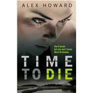 Time to Die by Howard, Alex, 9781781857274
