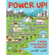 Power Up! A Visual Exploration of Energy by Paleja, Shaker, 9781554517275