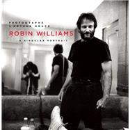 Robin Williams A Singular Portrait, 1986-2002 by Grace, Arthur, 9781619027275