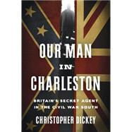 Our Man in Charleston by Dickey, Christopher, 9780307887276