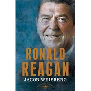 Ronald Reagan The American Presidents Series: The 40th President, 1981-1989 by Weisberg, Jacob; Schlesinger, Jr., Arthur M.; Wilentz, Sean, 9780805097276