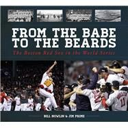 From the Babe to the Beards: The Boston Red Sox in the World Series by Nowlin, Bill; Prime, Jim, 9781613217276