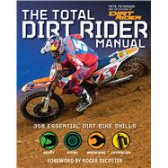 The Total Dirt Rider Manual (Dirt Rider) 301 Skills You Need by Peterson, Pete, 9781616287276