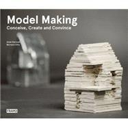 Model Making: Conceive, Create and Convince by Karssen, Arjan; Otte, Bernard, 9789491727276
