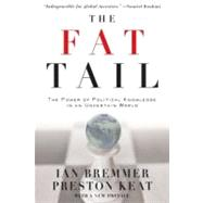The Fat Tail The Power of Political Knowledge in an Uncertain World (with a New Preface) by Bremmer, Ian; Keat, Preston, 9780199737277