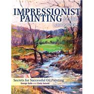 Impressionist Painting for the Landscape: Secrets for Successful Oil Painting by Salaski, Cindy; Gallo, George, 9781440337277
