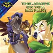 The Joke's on You, Batman! by Cregg, R. J.; Spaziante, Patrick, 9781481477277